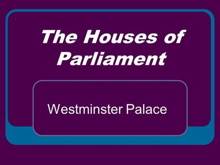 The Houses of Parliament Westminster Palace. The Houses of Parliament or Westminster Palace.
