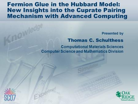 Presented by Fermion Glue in the Hubbard Model: New Insights into the Cuprate Pairing Mechanism with Advanced Computing Thomas C. Schulthess Computational.