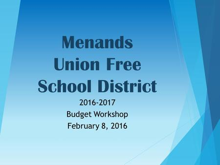 Menands Union Free School District 2016-2017 Budget Workshop February 8, 2016.