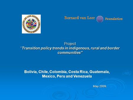 "Project ""Transition policy trends in indigenous, rural and border communities"" May 2009. Bolivia, Chile, Colombia, Costa Rica, Guatemala, Mexico, Peru."