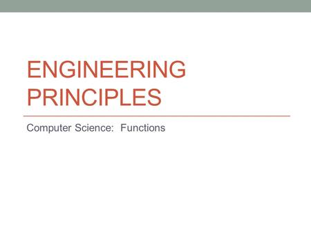 ENGINEERING PRINCIPLES Computer Science: Functions.