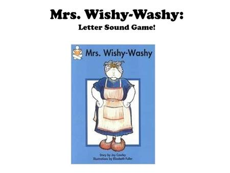 "Mrs. Wishy-Washy: Letter Sound Game!. Let's Play a Game! If you see a duck, get out your duck wings and ""QUACK!"" If you see a cow, get on your hands and."