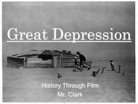 Great Depression History Through Film Mr. Clark. The Great Depression an economic slump in North America, Europe, and other industrialized areas began.
