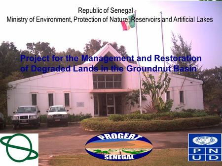  Project for the Management and Restoration of Degraded Lands in the Groundnut Basin Republic of Senegal Ministry of Environment, Protection of Nature,