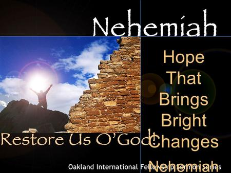 Hope That Brings Bright Changes Nehemiah 3:1-32. 2 Sense of Time and Despair 2 ✦ Three waves of exiles returned to Jerusalem. ✦ First wave: Zerubbabel.