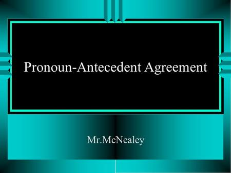 Pronoun-Antecedent Agreement Mr.McNealey. Rules u A pronoun must agree with its antecedent in both number and gender. u Ex. The Taylors landscaped their.