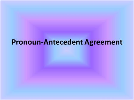 Pronoun-Antecedent Agreement. These questions should be answered at the end of these notes: What is a pronoun? What is an antecedent? What is a pronoun-antecedent.