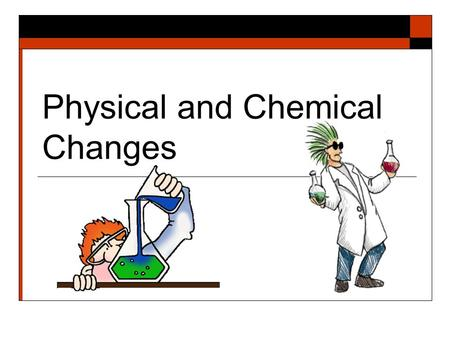 Physical and Chemical Changes Everything that has mass and volume is called matter. Everything is made of matter.