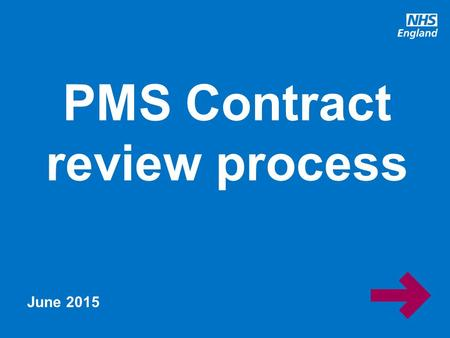 Www.england.nhs.uk PMS Contract review process June 2015.