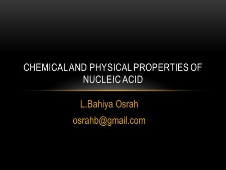 L.Bahiya Osrah CHEMICAL AND PHYSICAL PROPERTIES OF NUCLEIC ACID.