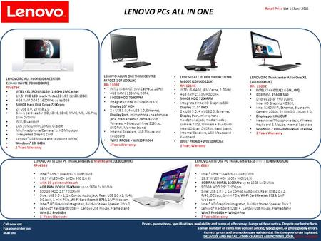 Call now on: Fax your order on: Mail on: LENOVO PCs ALL IN ONE Retail Price List 14 June 2016 Prices, promotions, specifications, availability and terms.