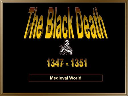 Medieval World Black Death Caused by the bacterium Yersinia pestis, which still circulates among humans After genetic material from four London victim's.