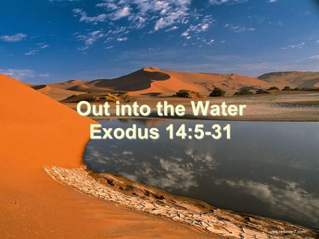 Out into the Water Exodus 14:5-31. Deuteronomy 4:32 32 Ask now about the former days, long before your time, from the day God created human beings on.