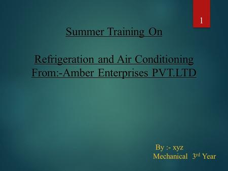 1 Summer Training On Refrigeration and Air Conditioning From:-Amber Enterprises PVT.LTD.