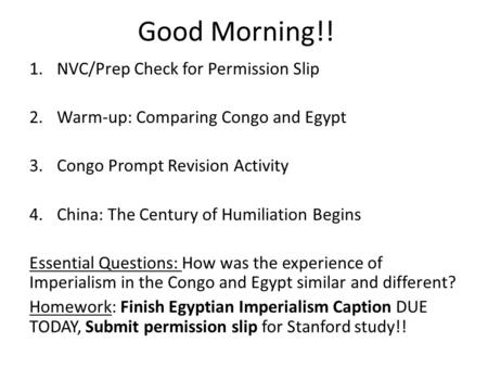 Good Morning!! 1.NVC/Prep Check for Permission Slip 2.Warm-up: Comparing Congo and Egypt 3.Congo Prompt Revision Activity 4.China: The Century of Humiliation.