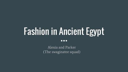 Fashion in Ancient Egypt Alexia and Parker (The swaginator squad)