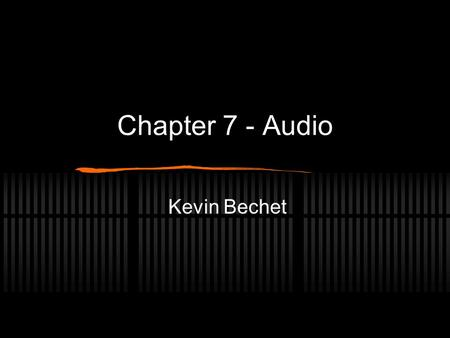 Chapter 7 - Audio Kevin Bechet. Cables Review VGA - Computer Cable XLR - Audio Cable XLR to Mini, XLR to Quarter Inch BNC - Video Cable RCA Cable- Standard.