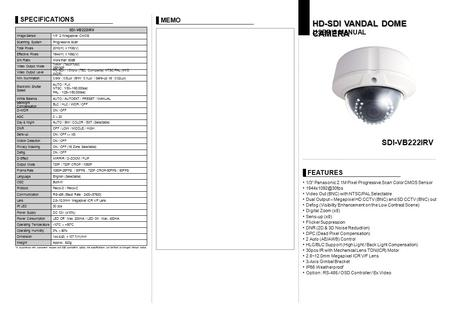 "HD-SDI VANDAL DOME CAMERA USER'S MANUAL 1/3"" Panasonic 2.1M Pixel Progressive Scan Color CMOS Sensor Video Out (BNC) with NTSC/PAL Selectable."
