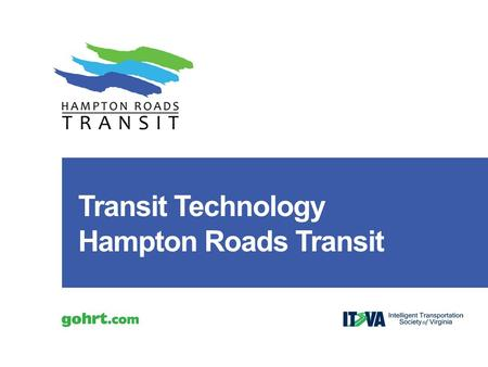 Transit Technology Hampton Roads Transit. Hampton Roads Transit (HRT) provides public transportation for six cities in the South Hampton Roads region: