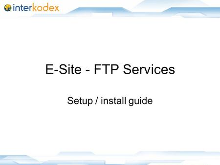 1 E-Site - FTP Services Setup / install guide. 2 About FTP services can run on any desired port(s) Runs as a windows service Works for all sites installed.