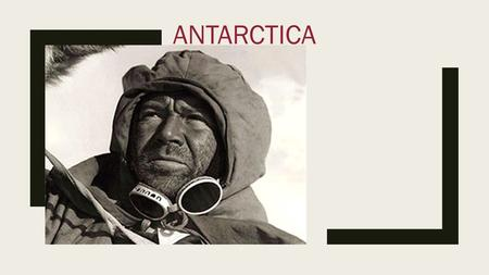 ANTARCTICA. Robert Falcon Scott ■The year is 1909. Far south, much of the Antarctic, including the South Pole itself, remains undiscovered. ■Not surprisingly,