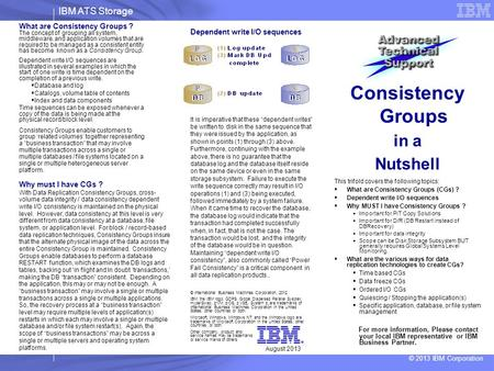 IBM ATS Storage © 2013 IBM Corporation What are Consistency Groups ? The concept of grouping all system, middleware, and application volumes that are required.