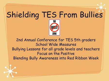 Shielding TES From Bullies 2nd Annual Conference for TES 5th graders School Wide Measures Bullying Lessons for all grade levels and teachers Focus on the.