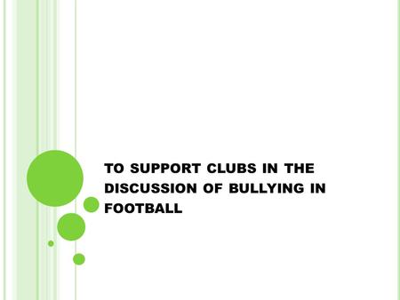 TO SUPPORT CLUBS IN THE DISCUSSION OF BULLYING IN FOOTBALL.