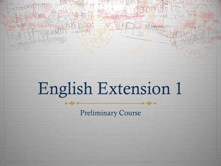 English Extension 1 Preliminary Course. A Word From BOS  2 English (Extension) 12.1 Structure  The Preliminary English (Extension) course consists of.