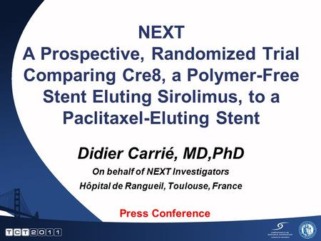 NEXT A Prospective, Randomized Trial Comparing Cre8, a Polymer-Free Stent Eluting Sirolimus, to a Paclitaxel-Eluting Stent Didier Carrié, MD,PhD On behalf.