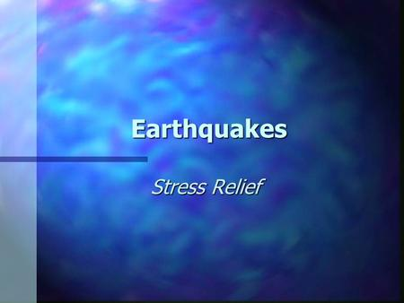 Earthquakes Stress Relief. Earthquakes & Plate Tectonics Rocks break & move along surfaces called faults Rocks break & move along surfaces called faults.
