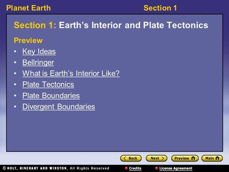 Planet EarthSection 1 Section 1: Earth's Interior and Plate Tectonics Preview Key Ideas Bellringer What is Earth's Interior Like? Plate Tectonics Plate.