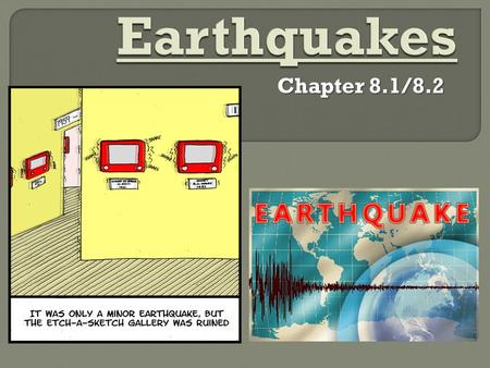 Chapter 8.1/8.2  Earthquake – a vibration of the Earth produced by a rapid release of energy.  Most often caused by slippage along a TRANSFORM FAULT.