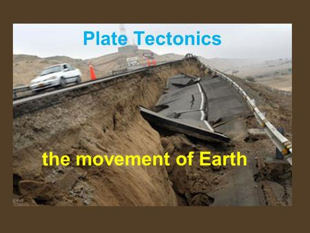 Plate Tectonics the movement of Earth.