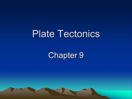 Plate Tectonics Chapter 9. Theory of Plate Tectonics Plate Tectonics Plate Boundaries Causes of Plate Tectonics.