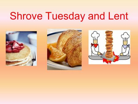 Shrove Tuesday and Lent. What is Lent? The forty days (not counting Sundays) before Easter is known as Lent. This is the time of year in England when.