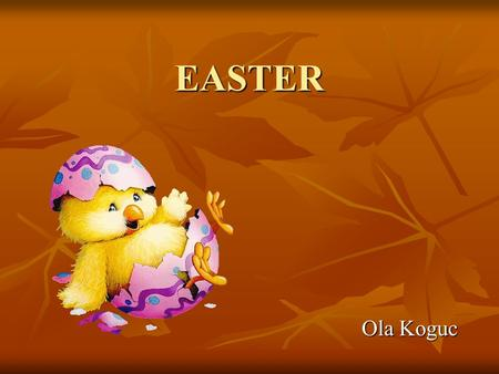 EASTER Ola Koguc. POLISH EASTER POLISH EASTER Easter is also called Pascha, it is the most important religious feast in the Christian liturgical year.