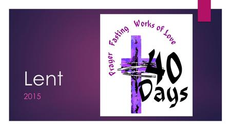 Lent 2015. What is Lent?  Lent is a Christian Festival. In the past it was a long, strict religious fast when people gave up all rich food. The day before.