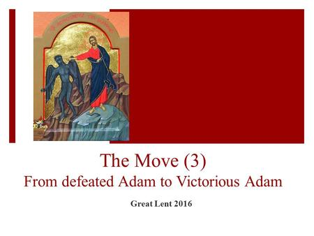 The Move (3) From defeated Adam to Victorious Adam Great Lent 2016.