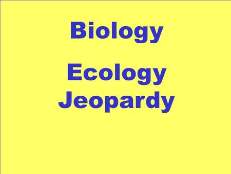 Biology Ecology Jeopardy Levels of Organization 100 300 200 400 500 100 300 200 400 500 100 300 200 400 500 100 300 200 400 500 100 300 200 400 500 Succession.