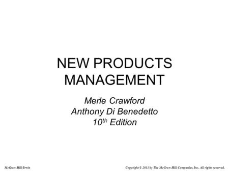 NEW PRODUCTS MANAGEMENT Merle Crawford Anthony Di Benedetto 10 th Edition McGraw-Hill/Irwin Copyright © 2011 by The McGraw-Hill Companies, Inc. All rights.