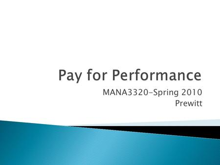 MANA3320-Spring 2010 Prewitt.  Variable Pay ◦ Tying pay to some measure of individual, group, or organizational performance.  Incentive Pay Programs.