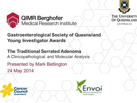 Gastroenterological Society of Queensland Young Investigator Awards The Traditional Serrated Adenoma A Clinicopathological and Molecular Analysis Presented.