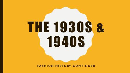 THE 1930S & 1940S FASHION HISTORY CONTINUED. OVERVIEW Historical Overview of the 1930s & 1940s What defines these decades' fashion? Women's Fashion Men's.