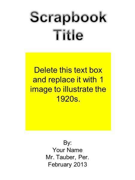 By: Your Name Mr. Tauber, Per. February 2013 Delete this text box and replace it with 1 image to illustrate the 1920s.