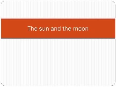 The sun and the moon. Questions 1. What is a moon? What planets don't have moons? 2. How did the moon form? 3. What causes moon phases? What's waxing.