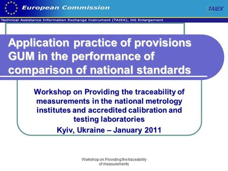 Workshop on Providing the traceability of measurements Application practice of provisions GUM in the performance of comparison of national standards Workshop.