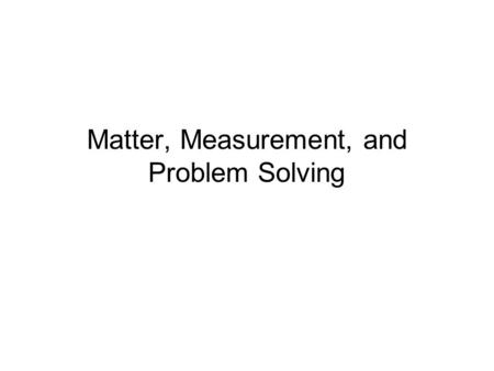 Matter, Measurement, and Problem Solving. Measurement and Significant Figures Tro: Chemistry: A Molecular Approach, 2/e.