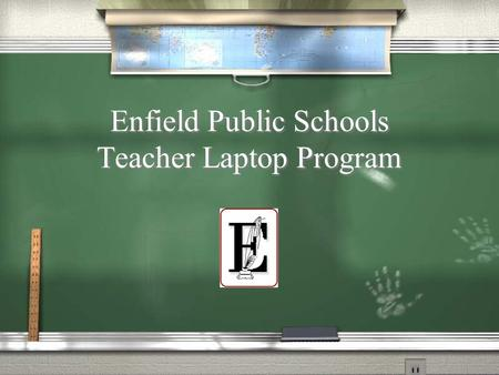 Enfield Public Schools Teacher Laptop Program. Special thanks to Paul Russell and the Town of Enfield Information Technology Department.