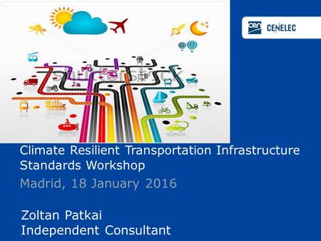 Climate Resilient Transportation Infrastructure Standards Workshop Madrid, 18 January 2016 Zoltan Patkai Independent Consultant.